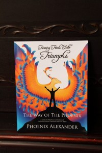 Turning Trials Into Triumphs The Way Of The Phoenix --A Guide To Personal Empowerment Through Coping Strategies and Life Skills